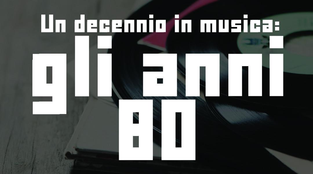 Un decennio in musica: gli anni 80