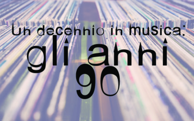 Un decennio in musica: gli anni 90