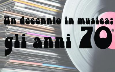 Un decennio in musica: gli anni 70